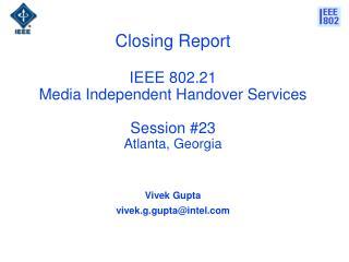 Closing Report IEEE 802.21  Media Independent Handover Services Session #23 Atlanta, Georgia