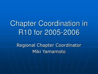 Chapter Coordination in R10 for 2005-2006
