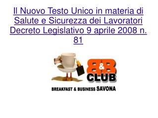 Il Nuovo Testo Unico in materia di Salute e Sicurezza dei Lavoratori Decreto Legislativo 9 aprile 2008 n. 81