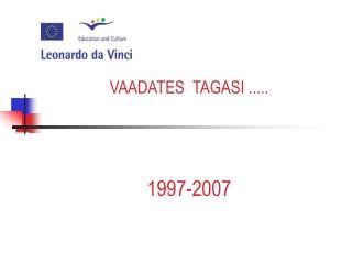 VAADATES  TAGASI ..... 1997-2007
