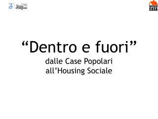"""""""Dentro e fuori"""" dalle Case Popolari  all'Housing Sociale"""