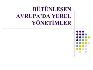BÜTÜNLEŞEN AVRUPA'DA YEREL YÖNETİMLER