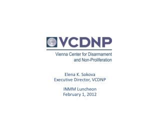 Elena K. Sokova Executive Director, VCDNP INMM Luncheon February 1, 2012