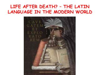 LIFE AFTER DEATH? – THE LATIN LANGUAGE IN THE MODERN WORLD