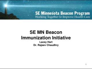 SE MN Beacon  Immunization Initiative Lacey Hart Dr. Rajeev Chaudhry