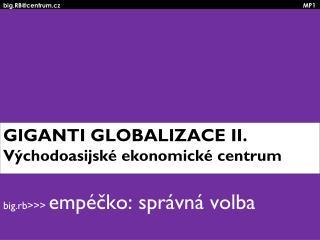 GIGANTI GLOBALIZACE II. Východoasijské ekonomické centrum