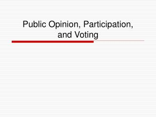 Public Opinion, Participation,  and Voting