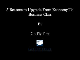 5 reasons to upgrade from economy to business class