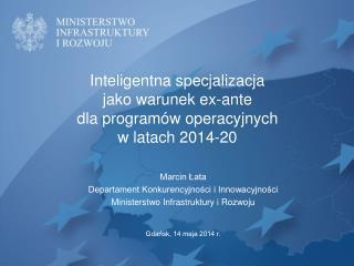 Inteligentna specjalizacja jako warunek ex-ante  dla programów operacyjnych  w latach 2014-20
