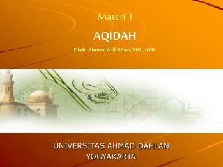 Materi  I AQIDAH Oleh: Ahmad Arif Rifan, SHI., MSI.