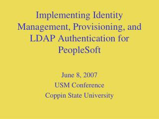 Implementing Identity Management, Provisioning, and LDAP Authentication for PeopleSoft