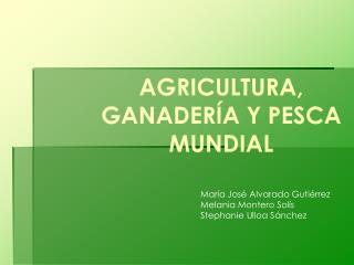 AGRICULTURA, GANADERÍA Y PESCA MUNDIAL
