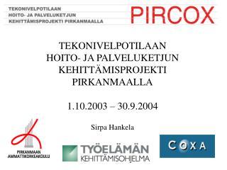 TEKONIVELPOTILAAN  HOITO- JA PALVELUKETJUN KEHITT MISPROJEKTI PIRKANMAALLA  1.10.2003   30.9.2004  Sirpa Hankela