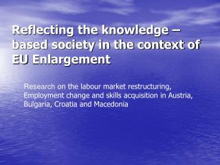 Reflecting the knowledge – based society in the context of EU Enlargement