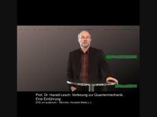 Prof. Dr. Harald Lesch: Vorlesung zur Quantenmechanik.  Eine Einführung.
