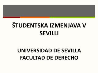 ŠTUDENTSKA IZMENJAVA V SEVILLI UNIVERSIDAD  DE SEVILLA FACULTAD DE DERECHO