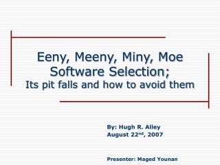 Eeny, Meeny, Miny, Moe Software Selection; Its pit falls and how to avoid them