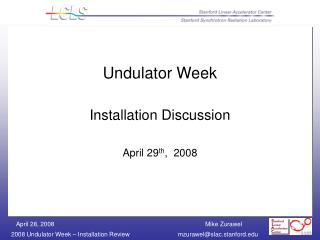 Undulator Week Installation Discussion  April 29 th ,  2008
