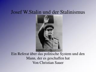 Josef W.Stalin und der Stalinismus