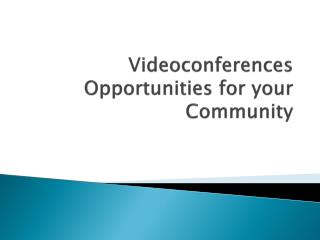 Videoconferences Opportunities for your Community