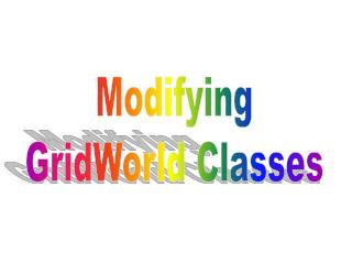 Modifying GridWorld Classes