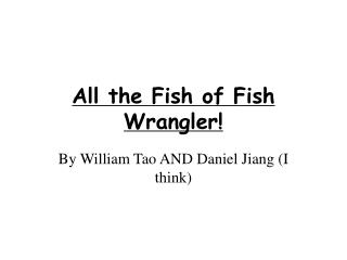 All the Fish of Fish Wrangler!