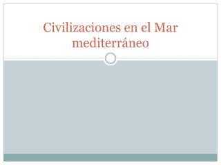 Civilizaciones en el Mar mediterráneo