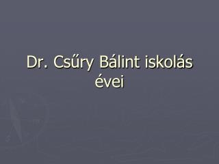 Dr.  Cs űry Bálint iskolás évei