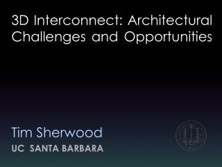 3D Interconnect: Architectural Challenges and Opportunities