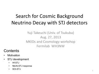 Search for Cosmic Background Neutrino Decay with STJ detectors