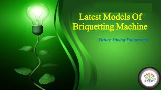 Latest Models Of Briquetting Machine