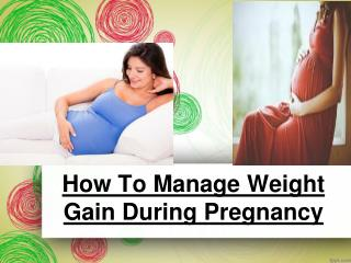 How To Manage Weight Gain During Pregnancy
