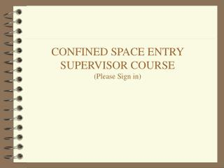 CONFINED SPACE ENTRY SUPERVISOR COURSE (Please Sign in)