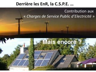 Derrière les EnR, la C.S.P.E. …