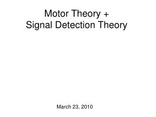 Motor Theory +  Signal Detection Theory
