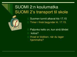 SUOMI 2:n koulumatka SUOMI 2's transport til skole
