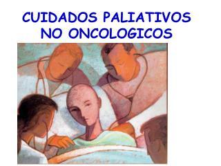 CUIDADOS PALIATIVOS NO ONCOLOGICOS