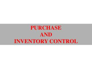PURCHASE  AND INVENTORY CONTROL