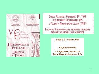 Sabato 31 marzo 2007 Angelo Mastrillo La figura del Tecnico di Neurofisiopatologia nei LEV