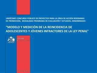 """""""MODELO Y MEDICIÓN DE LA REINCIDENCIA DE ADOLESCENTES Y JÓVENES INFRACTORES DE LA LEY PENAL"""""""