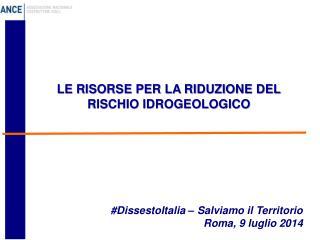 LE RISORSE PER LA RIDUZIONE DEL RISCHIO IDROGEOLOGICO