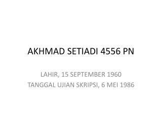 AKHMAD SETIADI 4556 PN