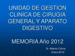 UNIDAD DE GESTION CLINICA DE CIRUGIA GENERAL Y APARATO DIGESTIVO MEMORIA Año 2012
