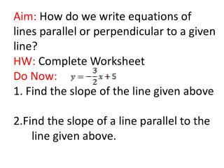 Aim:  How do we write equations of lines parallel or perpendicular to a given line?