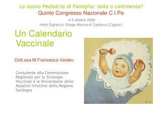 Un Calendario Vaccinale     Dott.ssa M.Francesca Vardeu