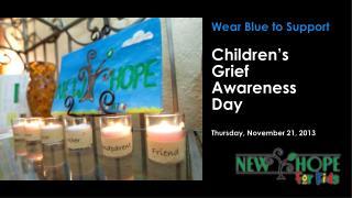 Children's  Grief Awareness Day Thursday, November 21, 2013