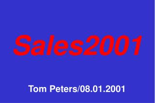 Sales2001 Tom Peters/08.01.2001