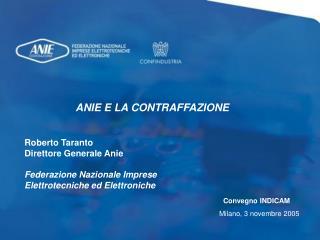ANIE E LA CONTRAFFAZIONE Roberto Taranto  Direttore Generale Anie Federazione Nazionale Imprese