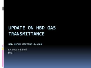 Update on HBD Gas Transmittance HBD Group meeting 6/9/09