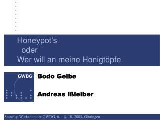 Honeypot's   oder Wer will an meine Honigtöpfe